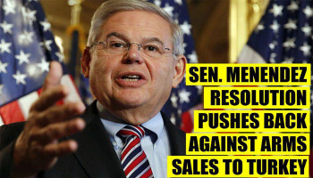 Senator Bob Menendez has submitted resolutions urging to stop selling arms to Turkey and Azerbaijan
